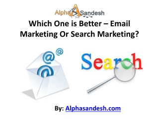 Which One is Better – Email Marketing Or Search Marketing?