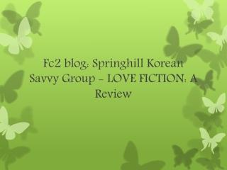 Fc2 blog: Springhill Korean Savvy Group - LOVE FICTION: A Re