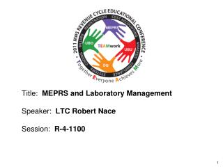 Title:  MEPRS and Laboratory Management  Speaker:  LTC Robert Nace  Session:  R-4-1100