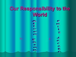 Our Responsibility to the World