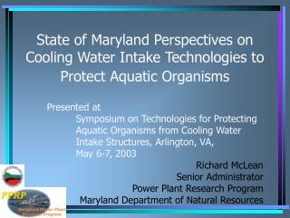 State of Maryland Perspectives on Cooling Water Intake Technologies to Protect Aquatic Organisms