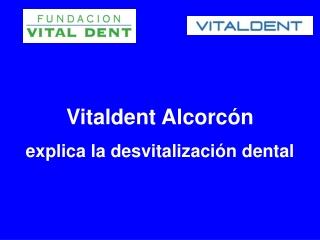 Vitaldent Alcorcon explica la desvitalizacion dental