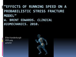 Effects of Running Speed on a Probabilistic Stress Fracture Model  W. Brent Edwards. Clinical Biomechanics. 2010.
