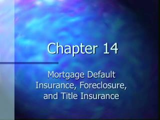 Mortgage Default Insurance, Foreclosure, and Title Insurance