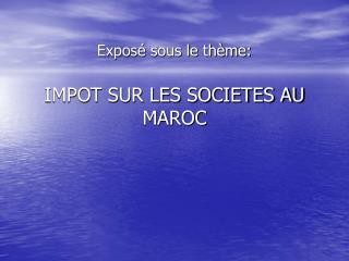 Expos  sous le th me:  IMPOT SUR LES SOCIETES AU MAROC