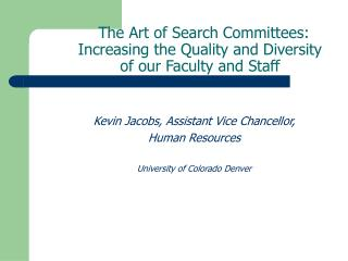The Art of Search Committees:  Increasing the Quality and Diversity of our Faculty and Staff