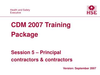 CDM 2007 Training Package  Session 5   Principal contractors  contractors