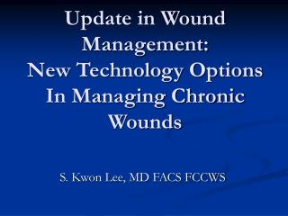 Update in Wound Management:  New Technology Options In Managing Chronic Wounds