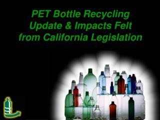 PET Bottle Recycling Update  Impacts Felt from California Legislation