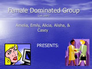 Female Dominated Group  oh yeah