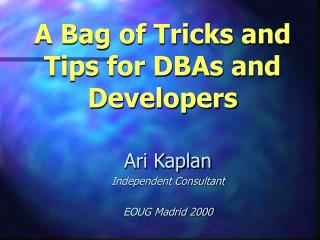 A Bag of Tricks and Tips for DBAs and Developers