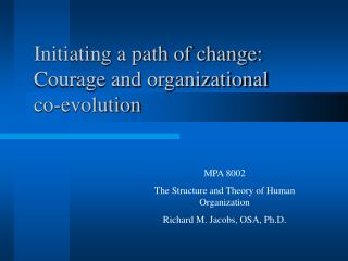 Initiating a path of change: Courage and organizational co-evolution