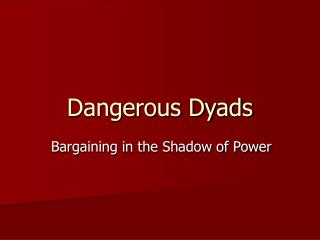 Dangerous Dyads