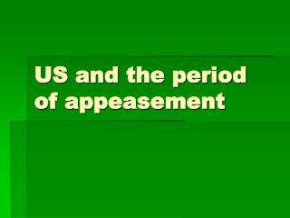 US and the period of appeasement