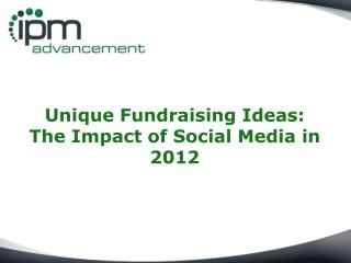 Unique Fundraising Ideas:  The Impact of Social Media