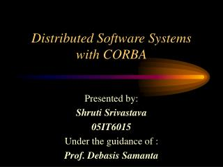 Distributed Software Systems with CORBA