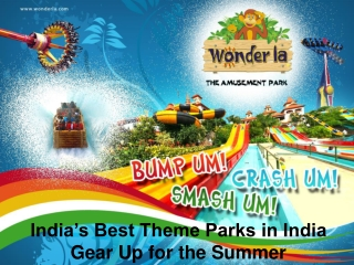India's Best Theme Parks in India Gear Up for the Summer