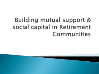 Building mutual support & social capital in Retirement Commu