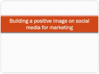 Building a positive image on social media for marketing