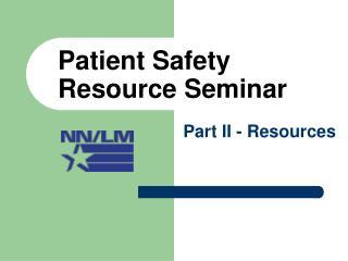 Patient Safety Resource Seminar