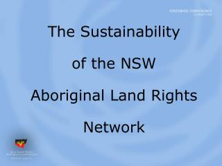 The Sustainability  of the NSW  Aboriginal Land Rights Network