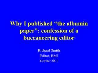 Why I published  the albumin paper : confession of a buccaneering editor