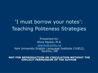 I must borrow your notes :  Teaching Politeness Strategies