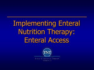 Implementing Enteral Nutrition Therapy: Enteral Access