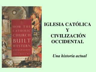 IGLESIA CAT LICA  Y  CIVILIZACI N OCCIDENTAL