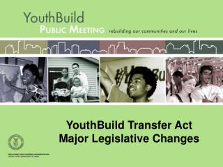 YouthBuild Transfer Act Major Legislative Changes