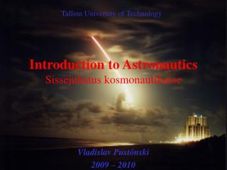 Introduction to Astronautics Sissejuhatus kosmonautikasse