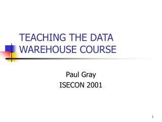 TEACHING THE DATA WAREHOUSE COURSE