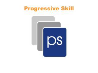 Progressive Skill