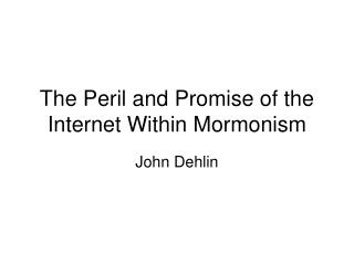 The Peril and Promise of the Internet Within Mormonism