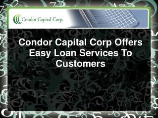 Condor Capital Corp Offers Easy Loan Services To Customers