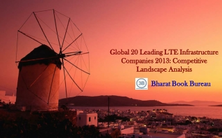 Global 20 Leading LTE Infrastructure Companies 2013: Compet