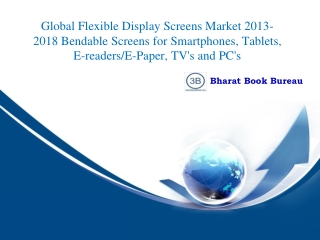 Global Flexible Display Screens Market 2013-2018 Bendable Sc