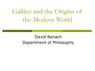 Galileo and the Origins of the Modern World