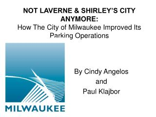 NOT LAVERNE  SHIRLEY S CITY ANYMORE: How The City of Milwaukee Improved Its Parking Operations