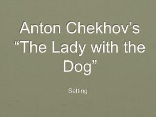 Anton Chekhov s  The Lady with the Dog