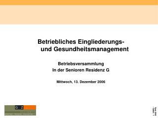 Betriebliches Eingliederungs- und Gesundheitsmanagement   Betriebsversammlung  In der Senioren Residenz G  Mittwoch, 13.