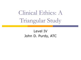 Clinical Ethics: A Triangular Study