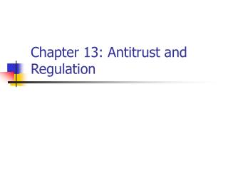 Chapter 13: Antitrust and Regulation