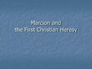 Marcion and  the First Christian Heresy