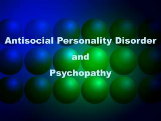 Antisocial Personality Disorder and  Psychopathy