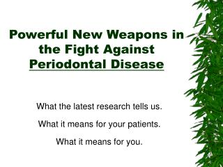 Powerful New Weapons in the Fight Against  Periodontal Disease