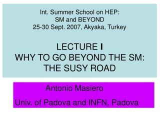 Int. Summer School on HEP: SM and BEYOND 25-30 Sept. 2007, Akyaka, Turkey  LECTURE I WHY TO GO BEYOND THE SM: THE SUSY R