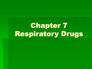 Chapter 7                Respiratory Drugs