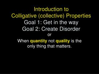 Introduction to Colligative collective Properties Goal 1 ...
