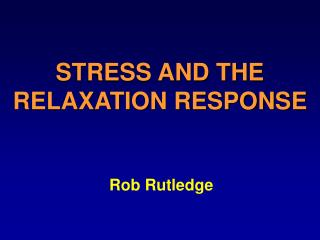 STRESS AND THE RELAXATION RESPONSE